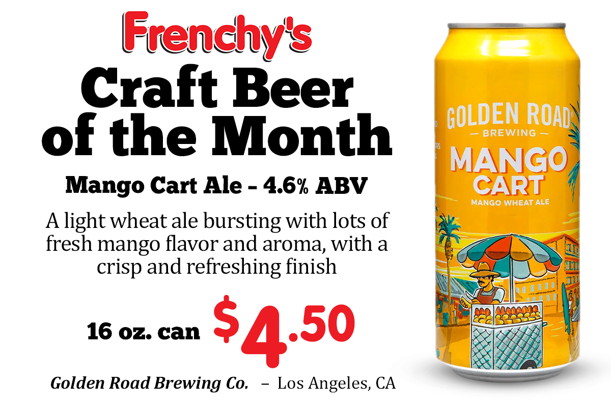 CRAFT BEER OF THE MONTH Mango Cart Ale - 4.6% ABV A light wheat ale bursting with lots of fresh mango flavor and aroma, with a crisp and refreshing finish Golden Road Brewing