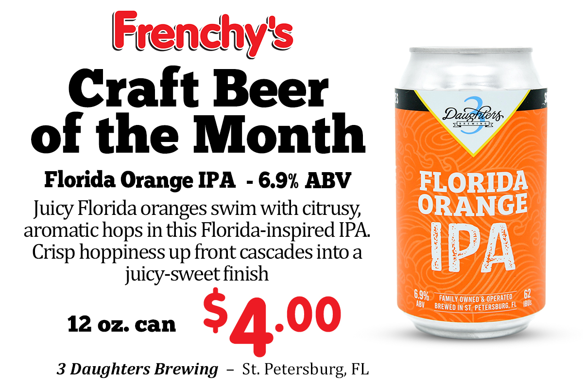 Florida Orange IPA - 6.9% ABV Juicy Florida oranges swim with citrusy, aromatic hops in this Florida-inspired IPA. Crisp hoppiness up front cascades into a juicy-sweet finish ~ 3 Daughters Brewing – St. Petersburg, FL 12 oz. can - 4.00